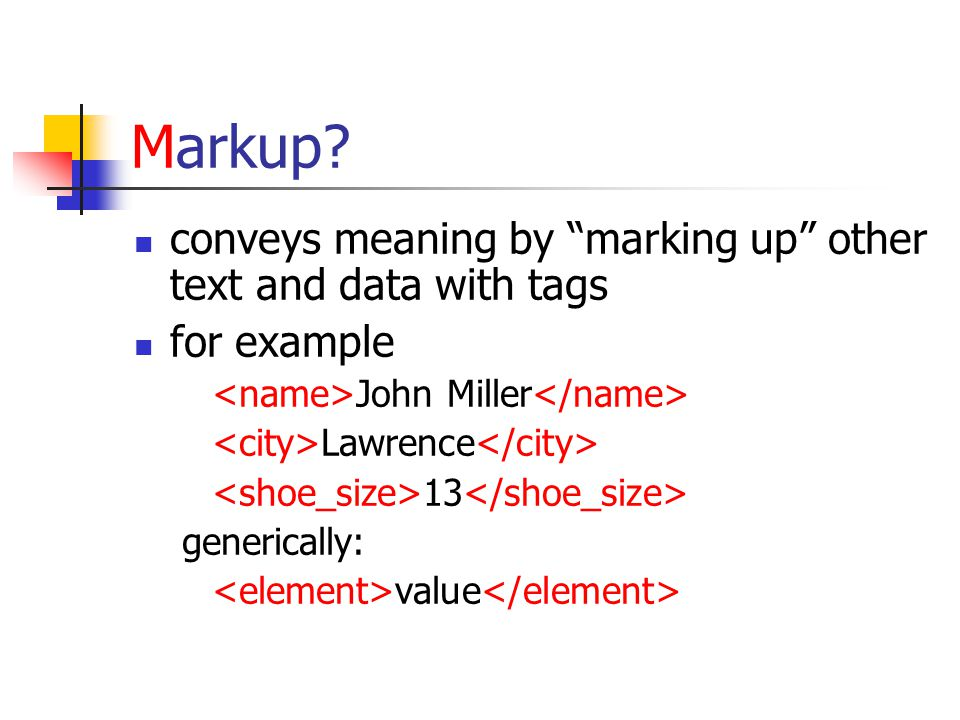 "Markup? conveys meaning by ""marking up"" other text and data with tags for example John Miller Lawrence 13 generically: value"
