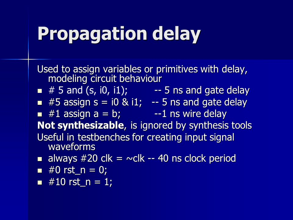 Propagation delay Used to assign variables or primitives with delay, modeling circuit behaviour -- 5 ns and gate delay # 5 and (s, i0, i1); -- 5 ns an