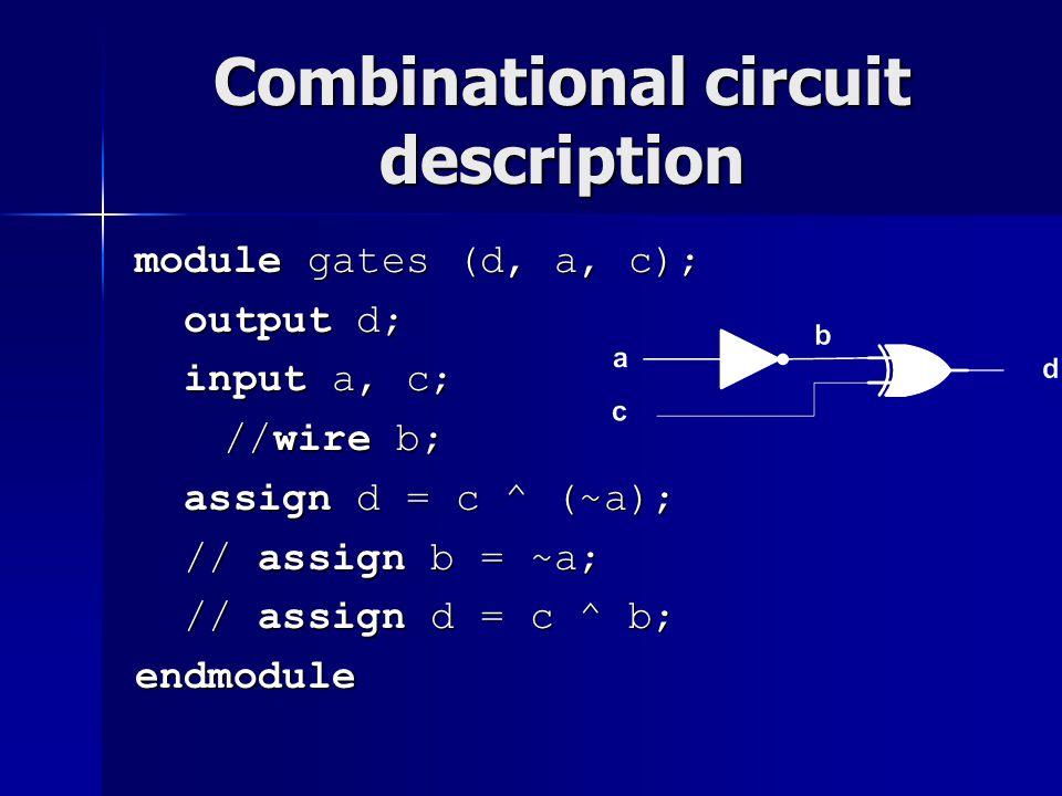 Combinational circuit description module gates (d, a, c); output d; output d; input a, c; input a, c; //wire b; //wire b; assign d = c ^ (~a); assign