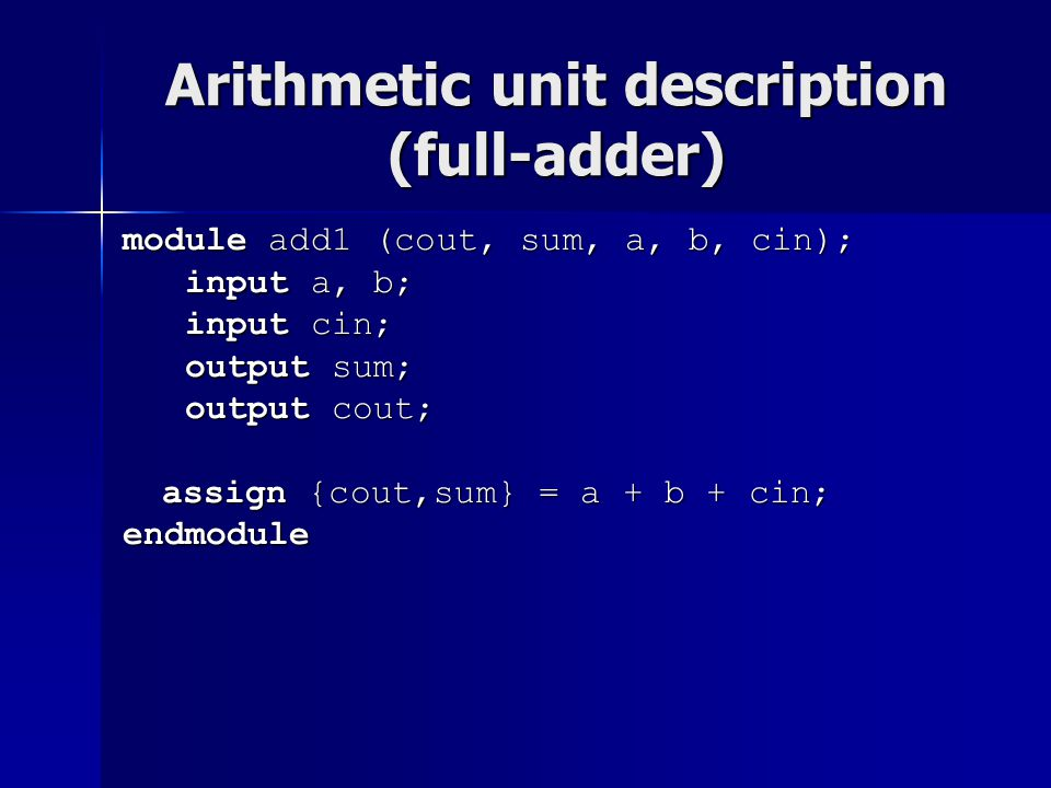 Arithmetic unit description (full-adder) module add1 (cout, sum, a, b, cin); input a, b; input a, b; input cin; input cin; output sum; output sum; out