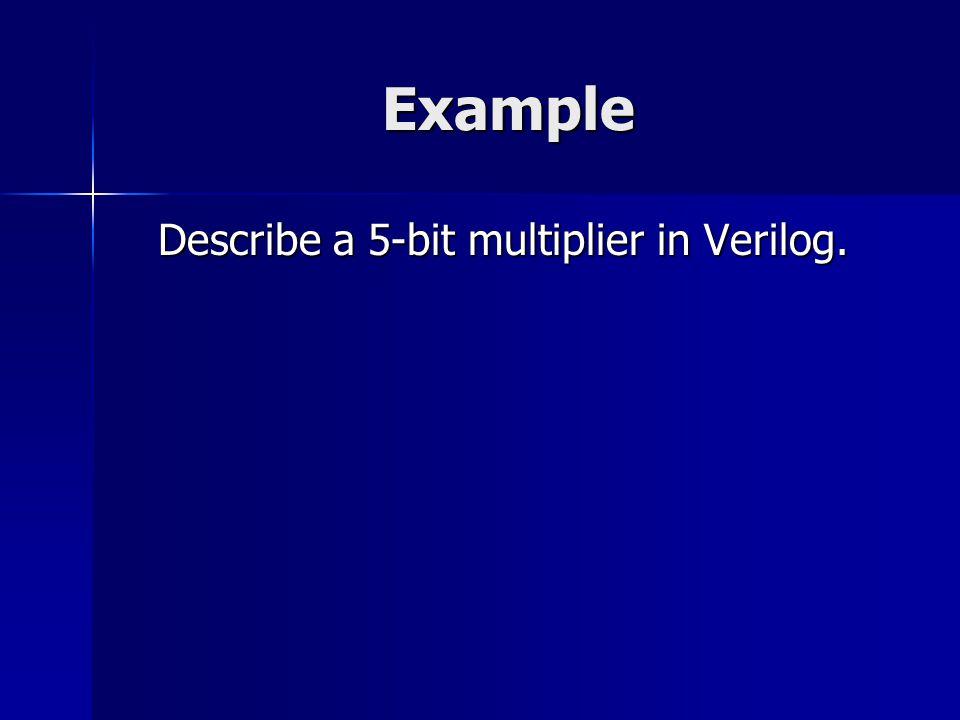 Example Describe a 5-bit multiplier in Verilog.