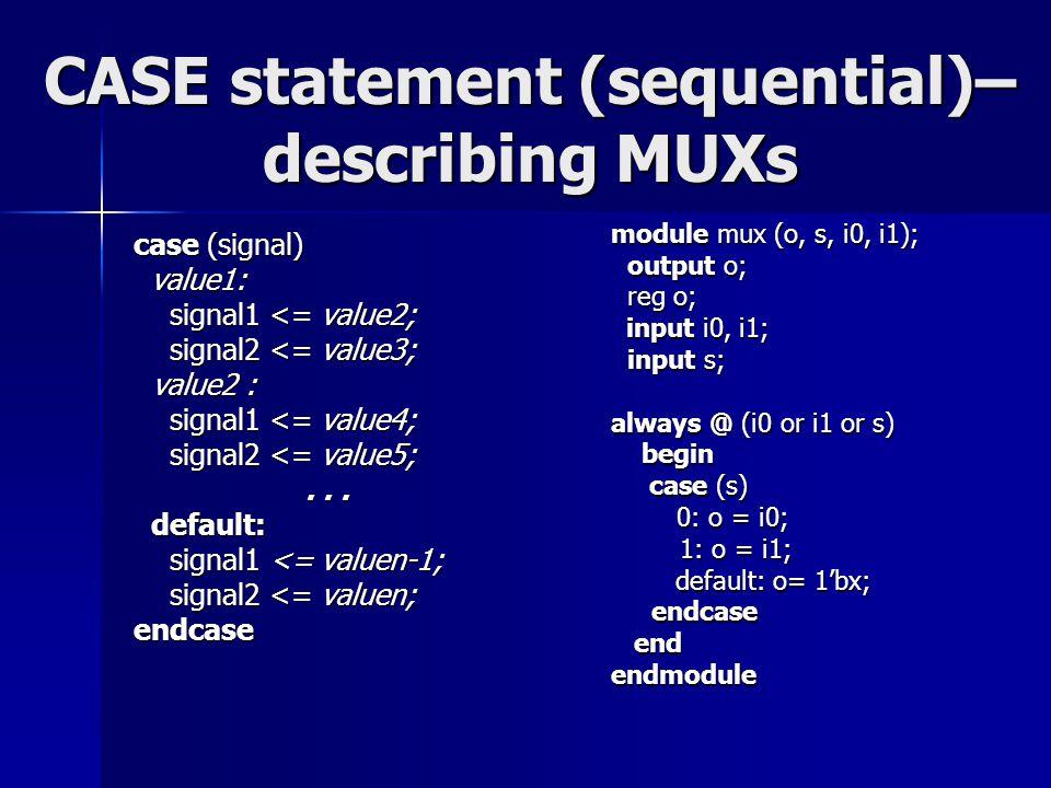 CASE statement (sequential)– describing MUXs case (signal) value1: value1: signal1 <= value2; signal1 <= value2; signal2 <= value3; signal2 <= value3;