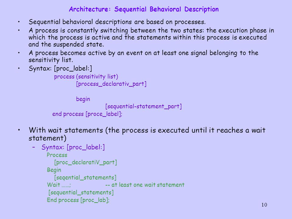 10 Architecture: Sequential Behavioral Description Sequential behavioral descriptions are based on processes.