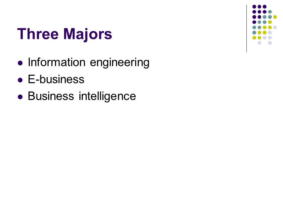 Three Majors Information engineering E-business Business intelligence