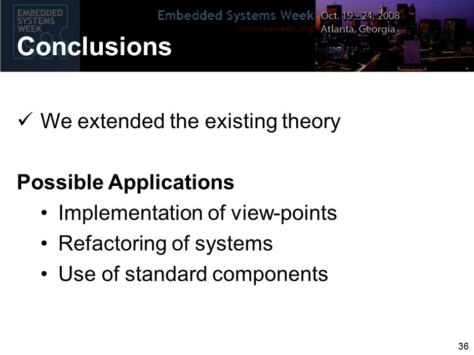 Conclusions We extended the existing theory Possible Applications Implementation of view-points Refactoring of systems Use of standard components 36