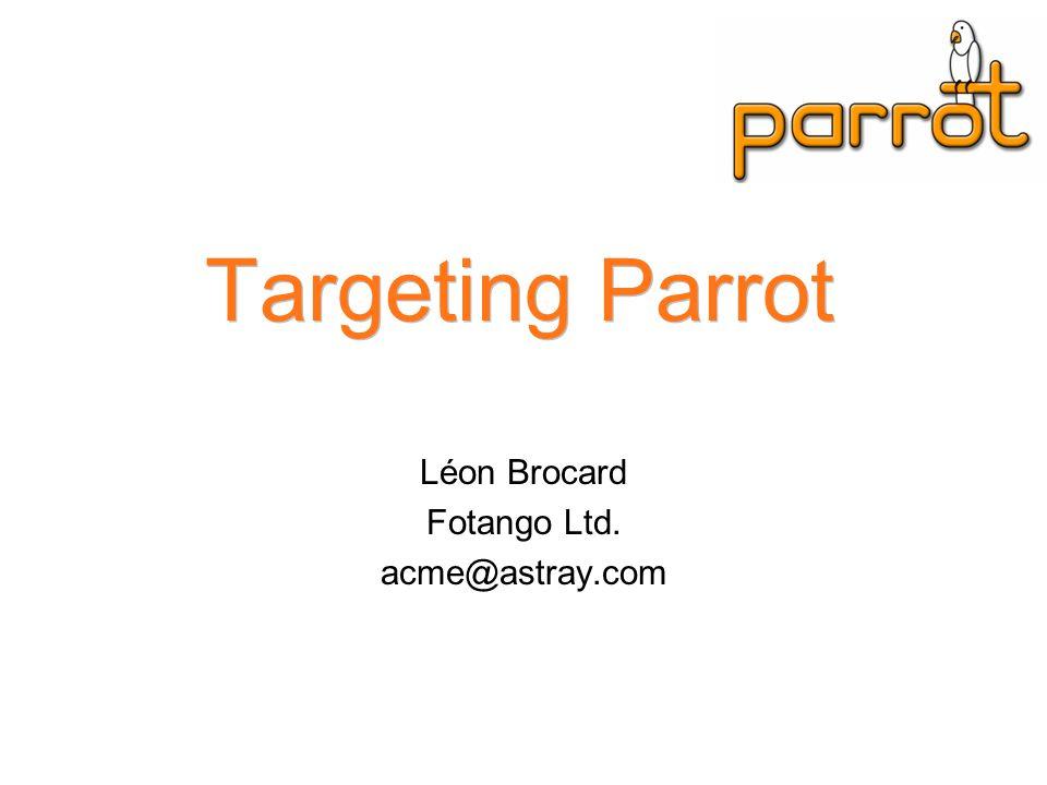 Targeting Parrot Léon Brocard Fotango Ltd. acme@astray.com