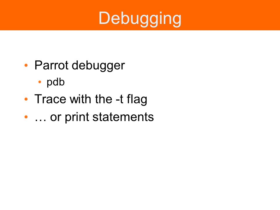 Debugging Parrot debugger pdb Trace with the -t flag … or print statements