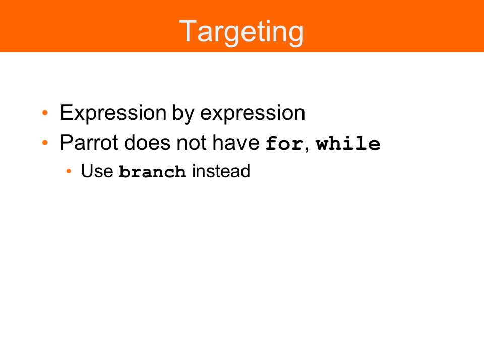 Targeting Expression by expression Parrot does not have for, while Use branch instead