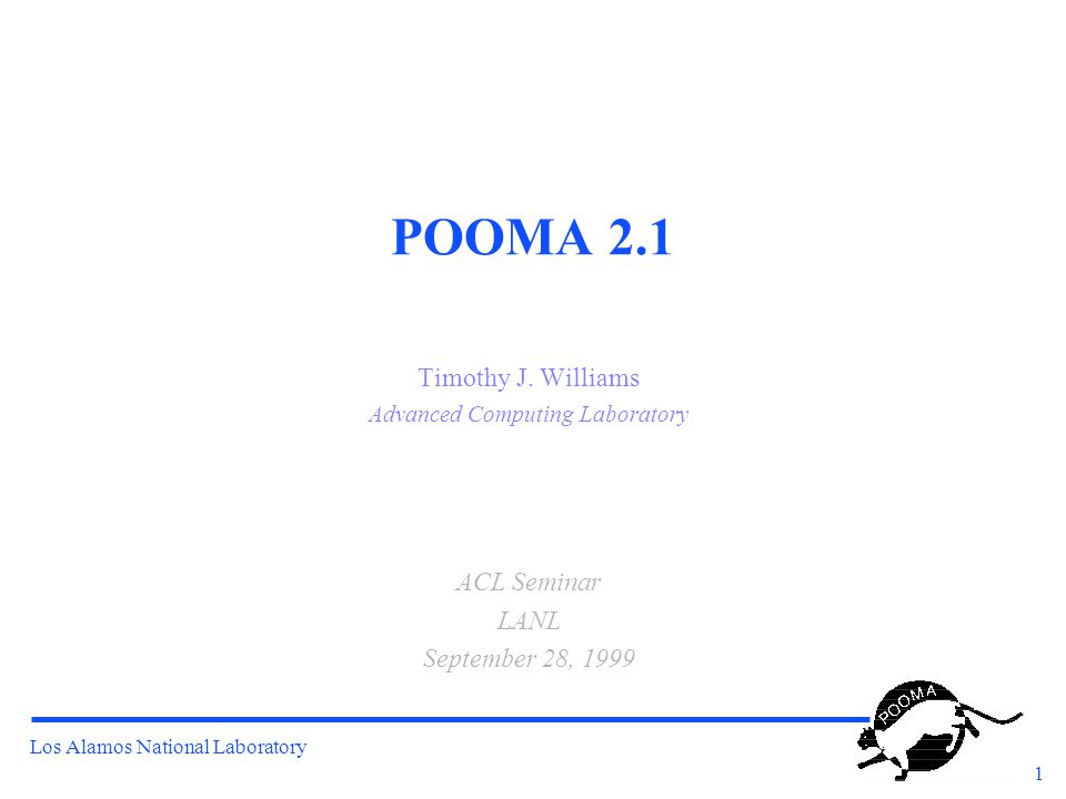 Los Alamos National Laboratory 1 POOMA 2.1 Timothy J.