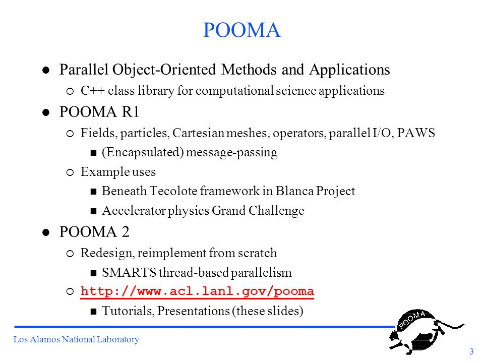 Los Alamos National Laboratory 4 Project 2.1 l Recover most POOMA R1 capabilities Build on POOMA 2.0.x Array  Map {indices}  value (i 1, i 2,..., i N )  value Dim template class Array;
