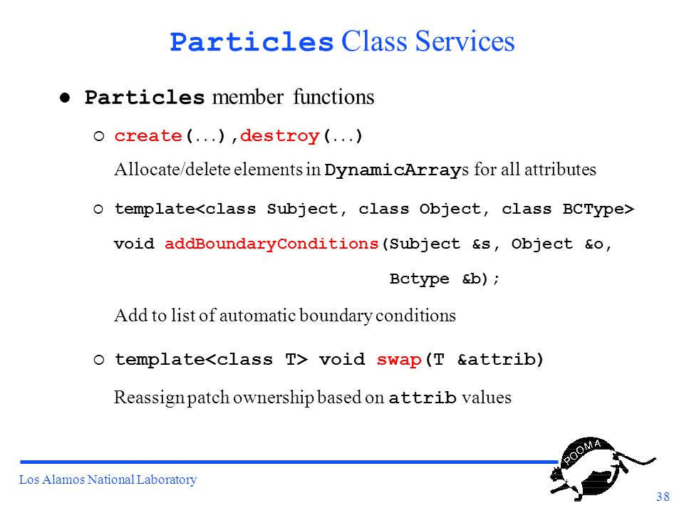 Los Alamos National Laboratory 38 Particles Class Services Particles member functions  create(...