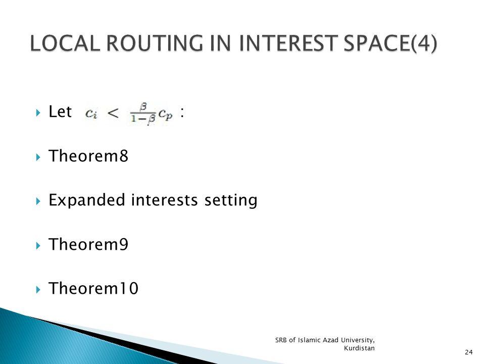 Let :  Theorem8  Expanded interests setting  Theorem9  Theorem10 SRB of Islamic Azad University, Kurdistan 24