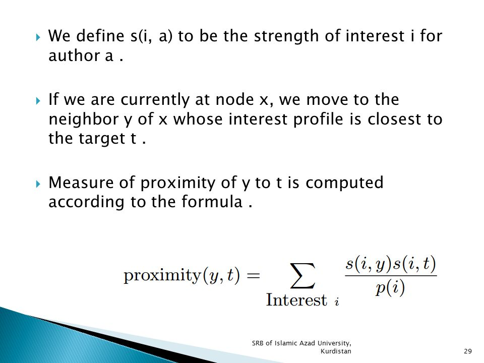  We define s(i, a) to be the strength of interest i for author a.  If we are currently at node x, we move to the neighbor y of x whose interest prof