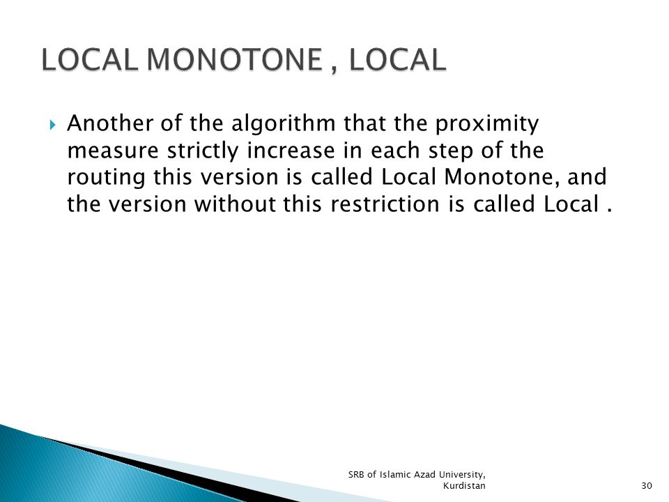  Another of the algorithm that the proximity measure strictly increase in each step of the routing this version is called Local Monotone, and the ver