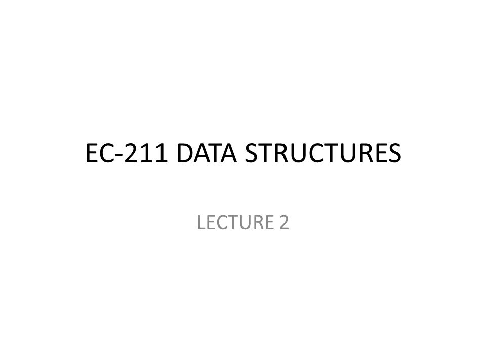 EC-211 DATA STRUCTURES LECTURE 2