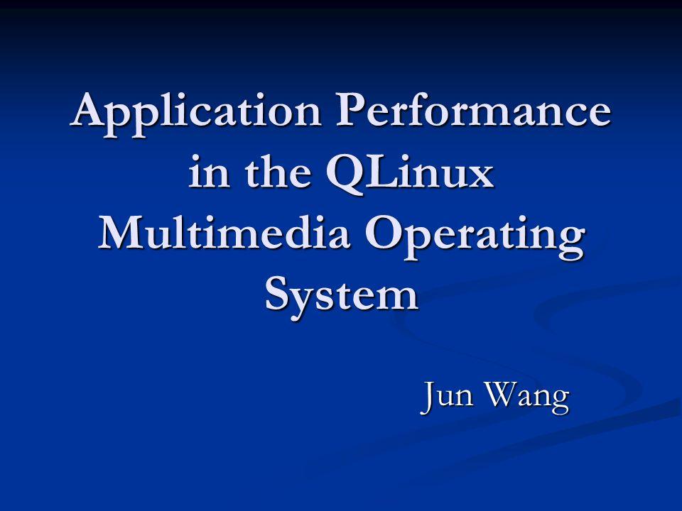 Application Performance in the QLinux Multimedia Operating System Jun Wang Jun Wang