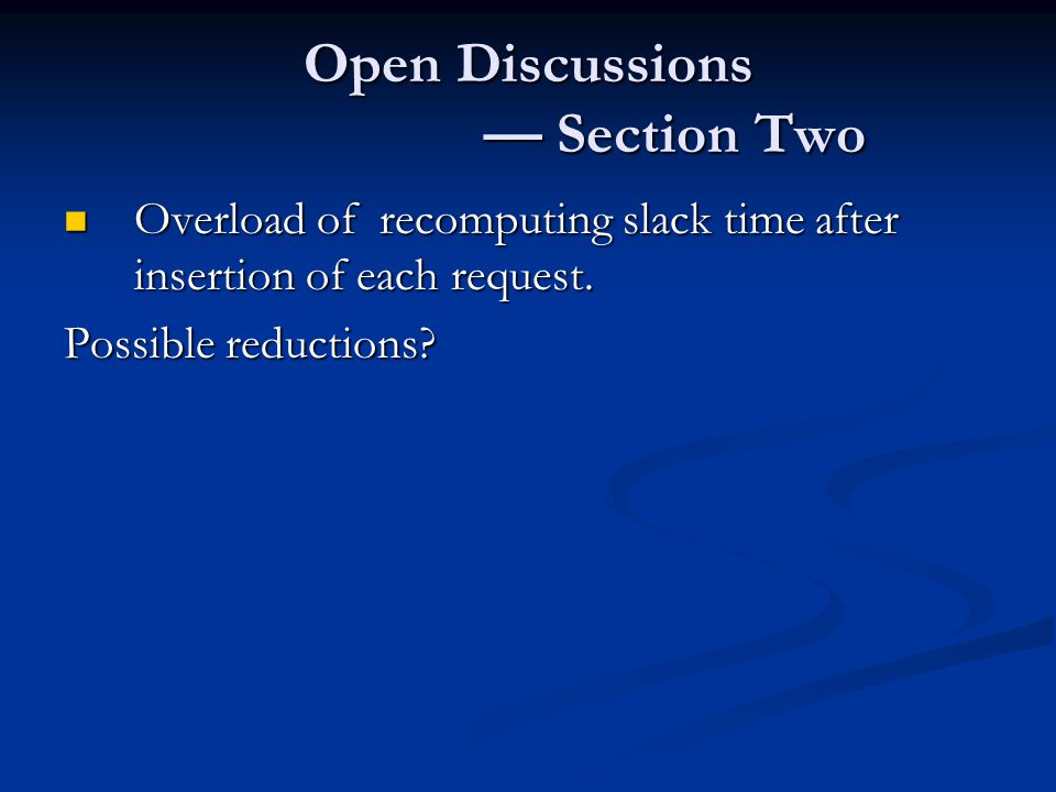 Open Discussions — Section Two Overload of recomputing slack time after insertion of each request.