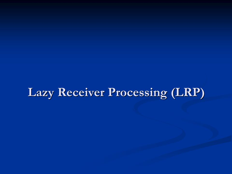 Lazy Receiver Processing (LRP)