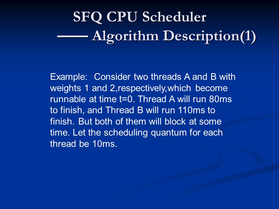 SFQ CPU Scheduler —— Algorithm Description(1) Example: Consider two threads A and B with weights 1 and 2,respectively,which become runnable at time t=0.