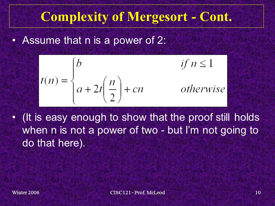 Winter 2006CISC121 - Prof. McLeod10 Complexity of Mergesort - Cont.