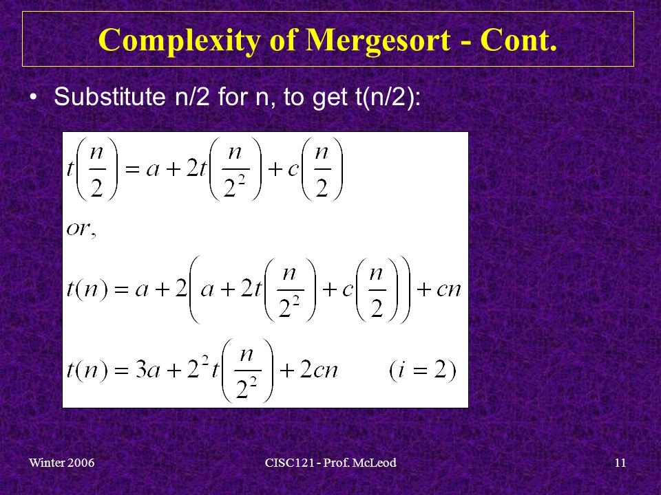 Winter 2006CISC121 - Prof. McLeod11 Complexity of Mergesort - Cont.