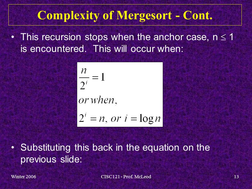 Winter 2006CISC121 - Prof. McLeod13 Complexity of Mergesort - Cont.