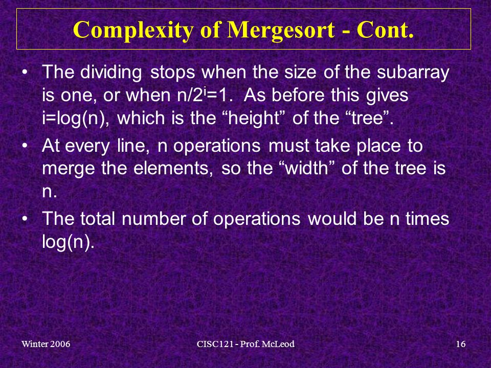 Winter 2006CISC121 - Prof. McLeod16 Complexity of Mergesort - Cont.