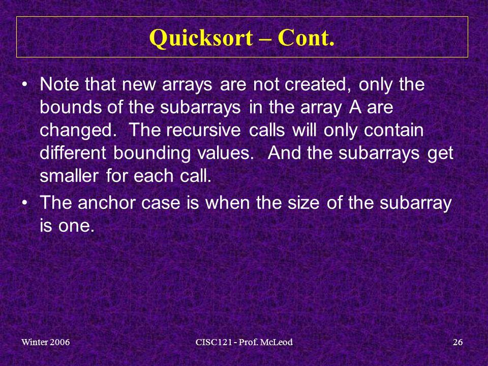 Winter 2006CISC121 - Prof. McLeod26 Quicksort – Cont.