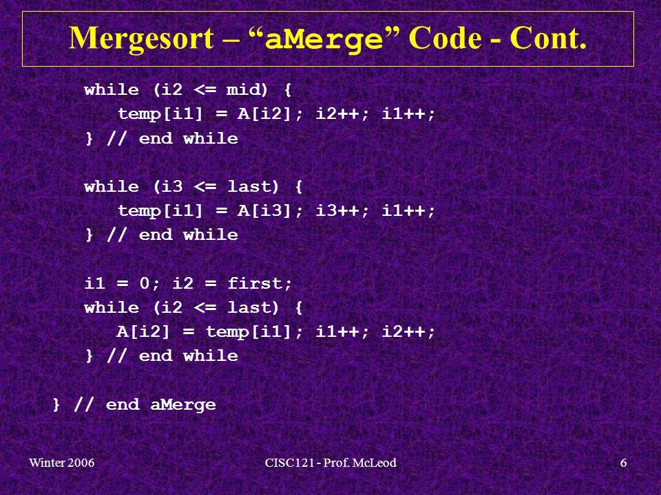 Winter 2006CISC121 - Prof. McLeod6 Mergesort – aMerge Code - Cont.