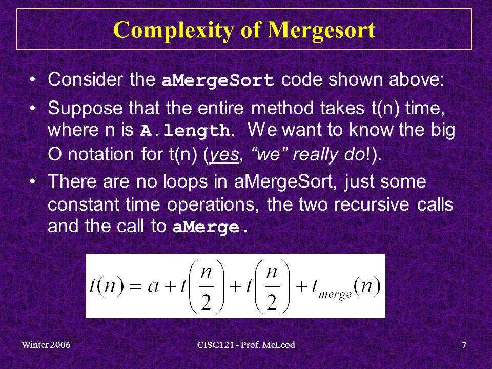 Winter 2006CISC121 - Prof.McLeod8 Complexity of Mergesort - Cont.