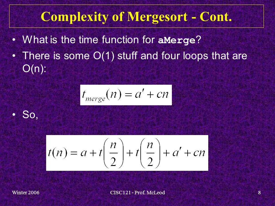 Winter 2006CISC121 - Prof.McLeod9 Complexity of Mergesort - Cont.