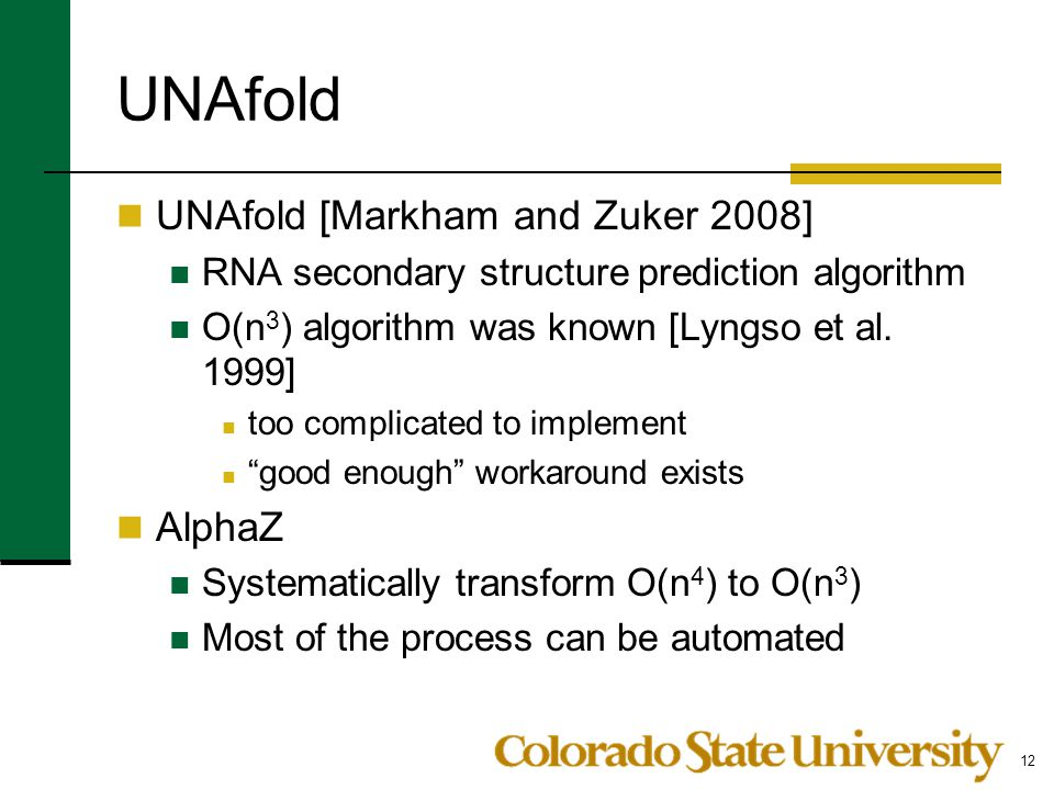 UNAfold UNAfold [Markham and Zuker 2008] RNA secondary structure prediction algorithm O(n 3 ) algorithm was known [Lyngso et al. 1999] too complicated