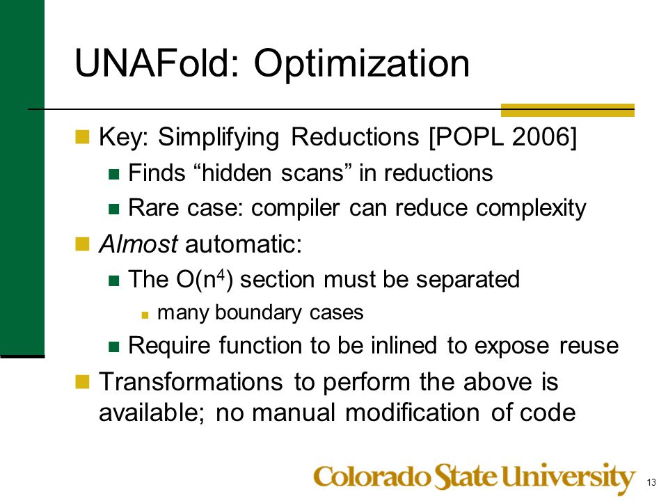 """UNAFold: Optimization Key: Simplifying Reductions [POPL 2006] Finds """"hidden scans"""" in reductions Rare case: compiler can reduce complexity Almost auto"""