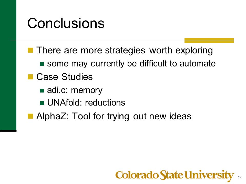 Conclusions There are more strategies worth exploring some may currently be difficult to automate Case Studies adi.c: memory UNAfold: reductions Alpha