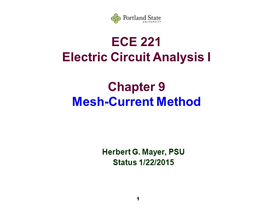 1 ECE 221 Electric Circuit Analysis I Chapter 9 Mesh-Current Method Herbert G.