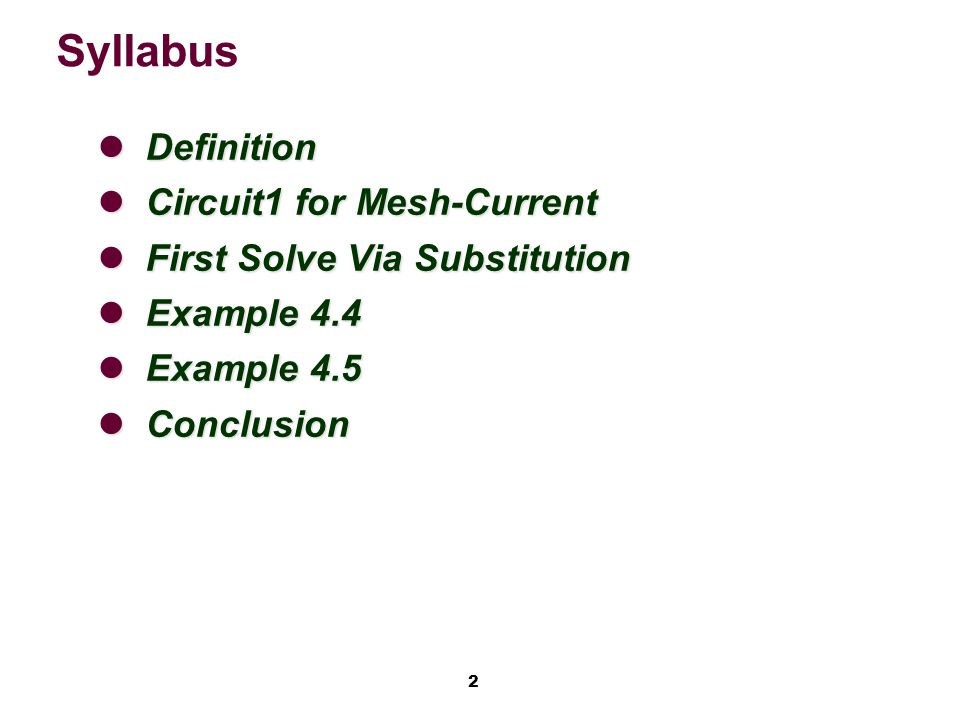 2 Syllabus Definition Definition Circuit1 for Mesh-Current Circuit1 for Mesh-Current First Solve Via Substitution First Solve Via Substitution Example 4.4 Example 4.4 Example 4.5 Example 4.5 Conclusion Conclusion