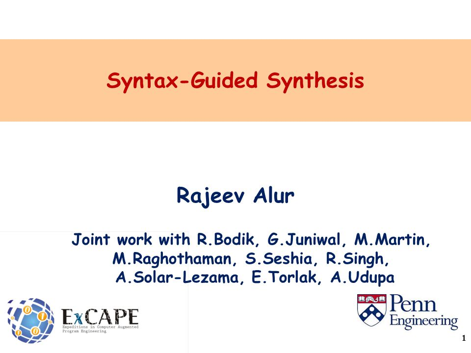 Syntax-Guided Synthesis Rajeev Alur Joint work with R.Bodik, G.Juniwal, M.Martin, M.Raghothaman, S.Seshia, R.Singh, A.Solar-Lezama, E.Torlak, A.Udupa