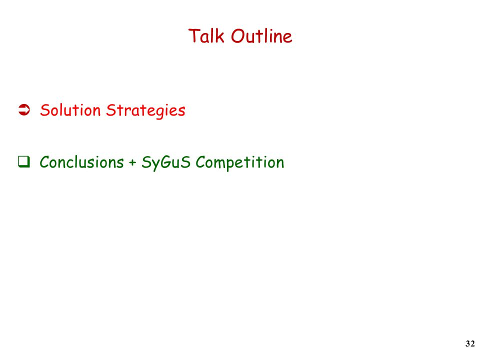 Talk Outline  Solution Strategies  Conclusions + SyGuS Competition 32