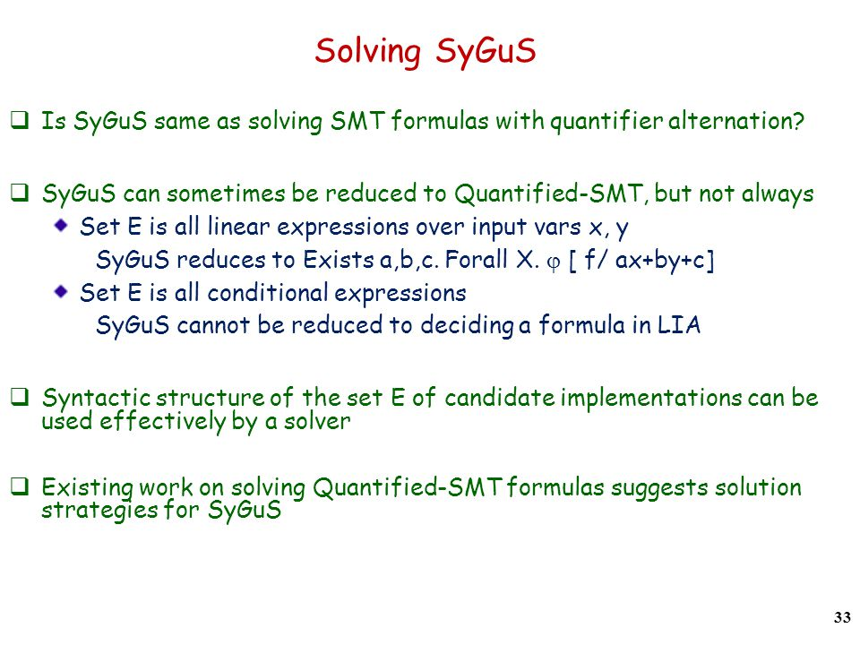 Solving SyGuS  Is SyGuS same as solving SMT formulas with quantifier alternation.