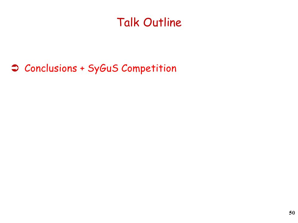 Talk Outline  Conclusions + SyGuS Competition 50