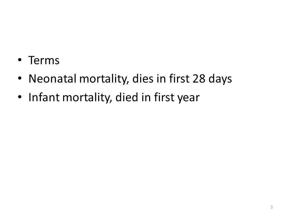 3 Terms Neonatal mortality, dies in first 28 days Infant mortality, died in first year