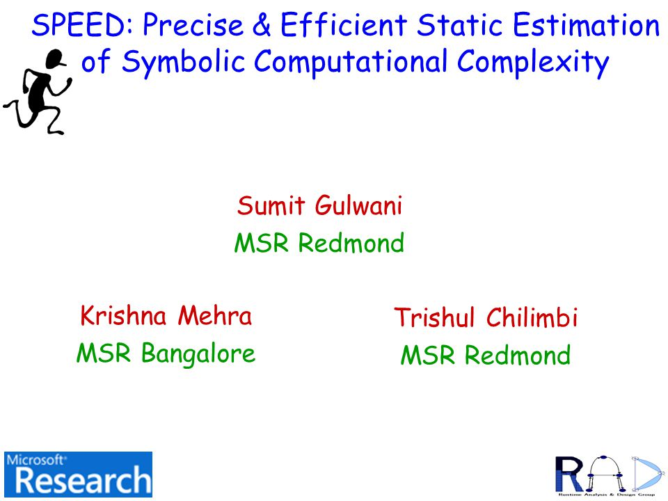 SPEED: Precise & Efficient Static Estimation of Symbolic Computational Complexity Sumit Gulwani MSR Redmond TexPoint fonts used in EMF.