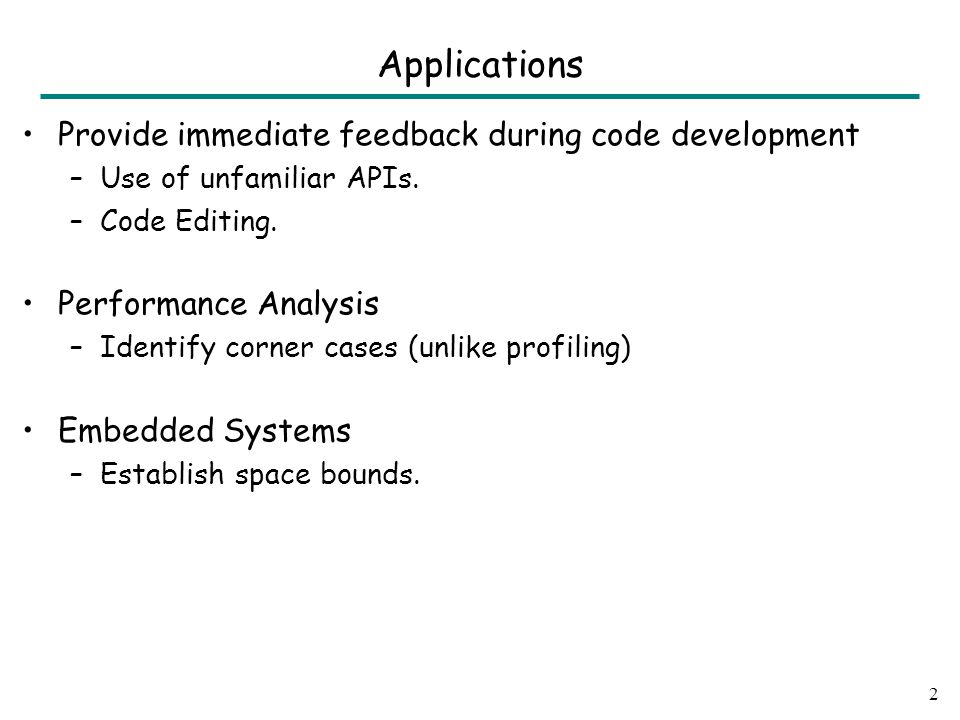 Applications Provide immediate feedback during code development –Use of unfamiliar APIs.
