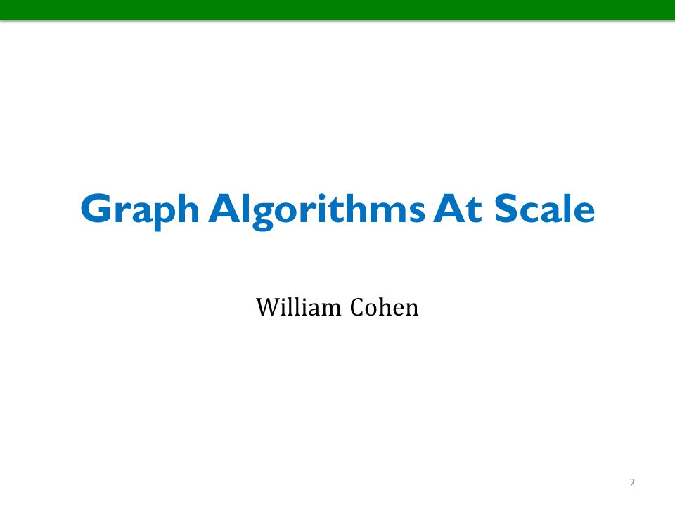 Graph Algorithms At Scale William Cohen 2