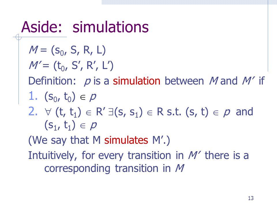 14 Aside: bisimulation M = (s 0, S, R, L) M' = (t 0, S', R', L') Definition: p is a bisimulation between M and M' if 1.