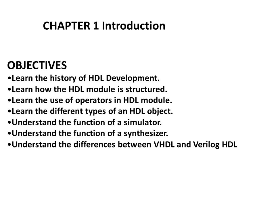 OBJECTIVES Learn the history of HDL Development.Learn how the HDL module is structured.