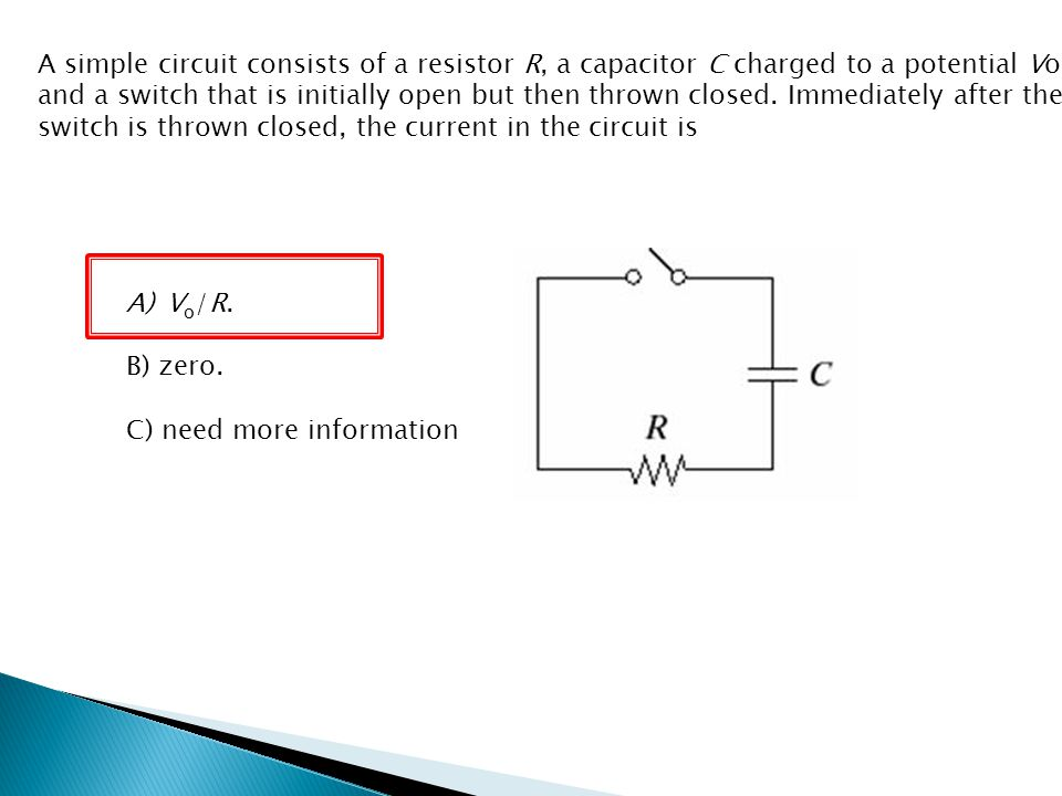 A simple circuit consists of a resistor R, a capacitor C charged to a potential Vo, and a switch that is initially open but then thrown closed. Immedi