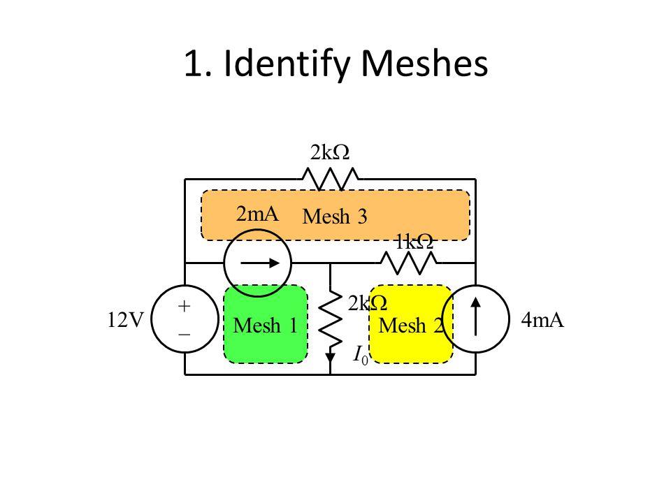 Mesh 2 Mesh 3 Mesh 1 1. Identify Meshes 1k  2k  12V4mA 2mA I0I0 +–+–