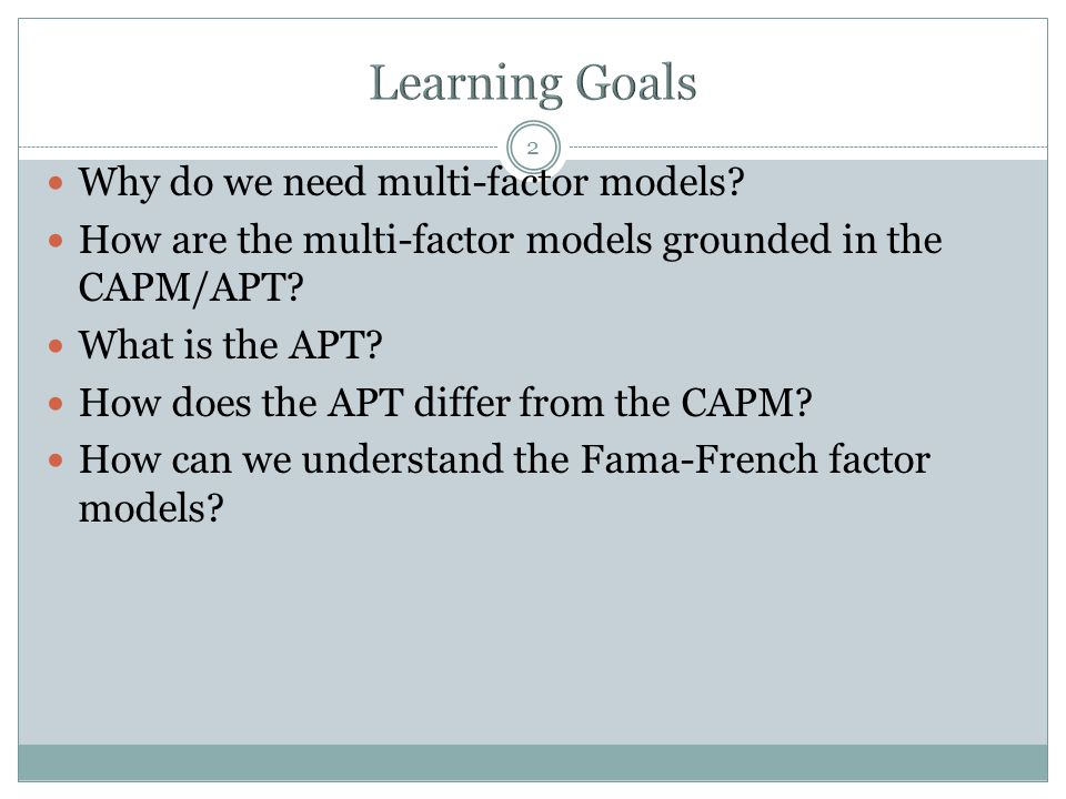 2 Why do we need multi-factor models.How are the multi-factor models grounded in the CAPM/APT.