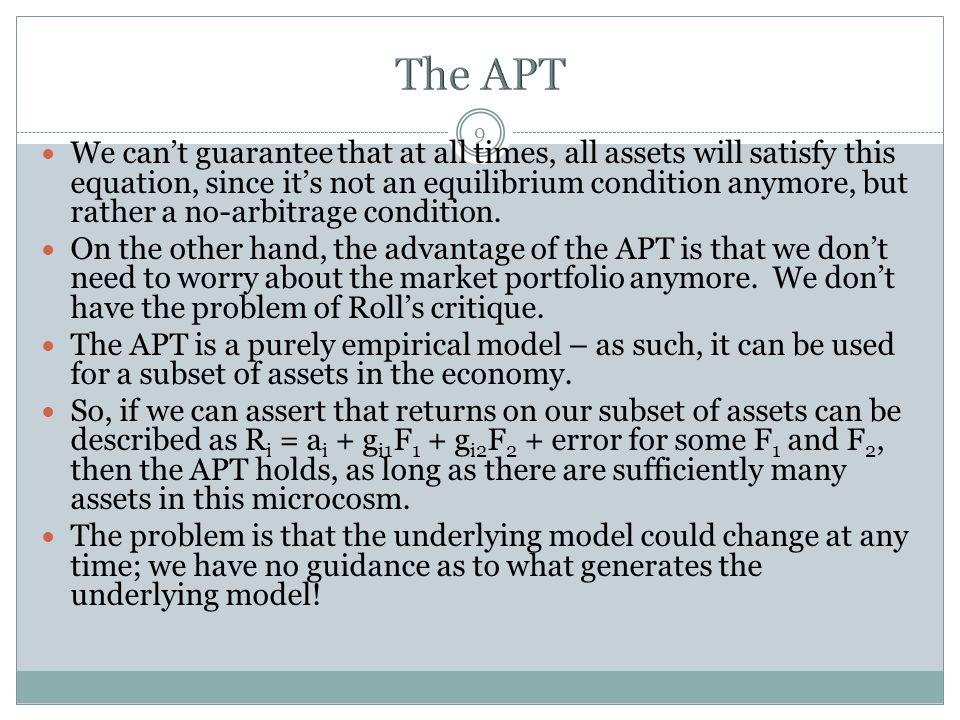 9 We can't guarantee that at all times, all assets will satisfy this equation, since it's not an equilibrium condition anymore, but rather a no-arbitrage condition.